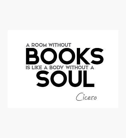a room without books is like a body without a soul - cicero Photographic Print