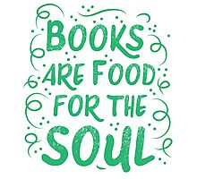 Books are food for the Soul Photographic Print