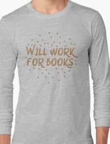 Will work for books Long Sleeve T-Shirt