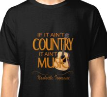 Ain't Country - Ain't Music Classic T-Shirt