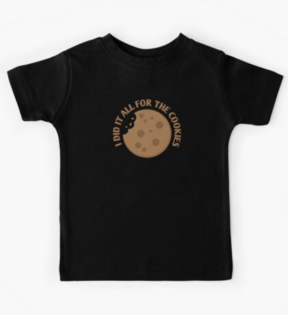 I did it all for the COOKIES! Kids Tee