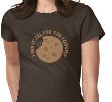 I did it all for the COOKIES! Womens Fitted T-Shirt