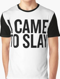Came to Slay Graphic T-Shirt
