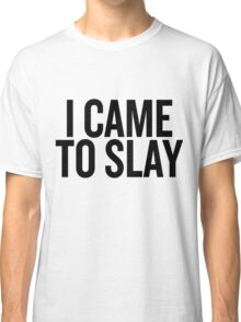 Came to Slay Classic T-Shirt