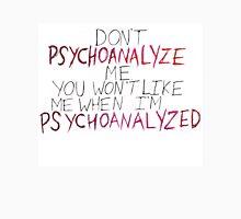 Don't Psychoanalyze Me.  Unisex T-Shirt
