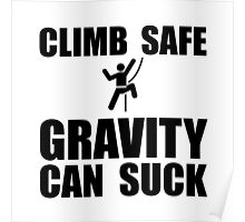 Climb Safe Gravity Can Suck Poster