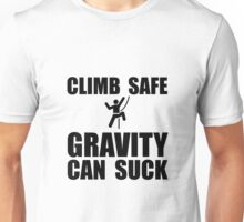 Climb Safe Gravity Can Suck Unisex T-Shirt