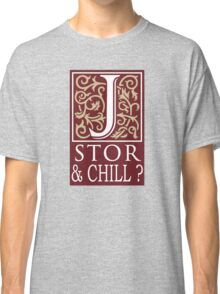 JSTOR AND CHILL ? Classic T-Shirt
