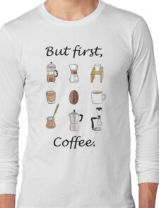 But first, Coffee. Long Sleeve T-Shirt
