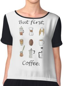 But first, Coffee. Chiffon Top