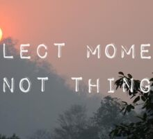 Travel - Collect Moments not Things Sticker