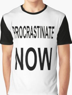 Procrastinate NOW Graphic T-Shirt