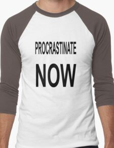 Procrastinate NOW Men's Baseball ¾ T-Shirt