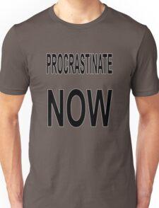 Procrastinate NOW Unisex T-Shirt