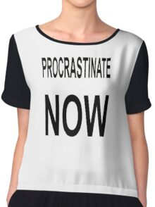 Procrastinate NOW Chiffon Top