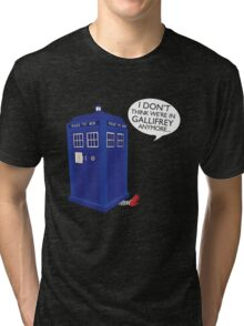 I Don't Think We're in Gallifrey Anymore... Tri-blend T-Shirt