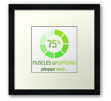 Muscles Upgrading Framed Print
