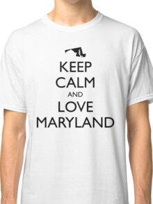 KEEP CALM and LOVE MARYLAND Classic T-Shirt