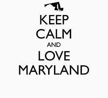 KEEP CALM and LOVE MARYLAND Unisex T-Shirt