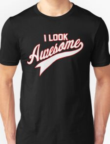 I LOOK AWESOME T-Shirt