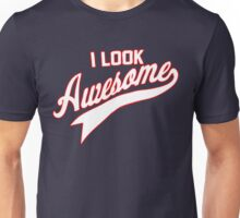 I LOOK AWESOME Unisex T-Shirt