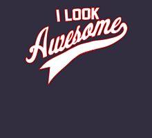 I LOOK AWESOME Unisex T-Shirt