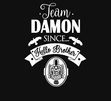 Team Damon Since Hello Brother. Damon Salvatore. TVD. Unisex T-Shirt