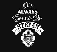 It's Always Gonna Be Stefan. Stefan Salvatore. TVD. Unisex T-Shirt