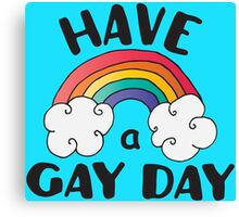 Have A Gay Day Funny LGBT Canvas Print
