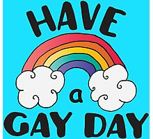 Have A Gay Day Funny LGBT Photographic Print
