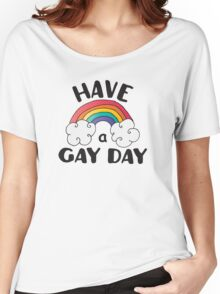 Have A Gay Day Funny LGBT Women's Relaxed Fit T-Shirt