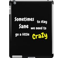 Sometimes to stay Sane, we need to go a little crazy iPad Case/Skin