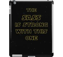 The Sass is Strong with this One iPad Case/Skin