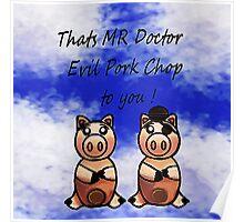 Dr Evil Pork Chop Poster