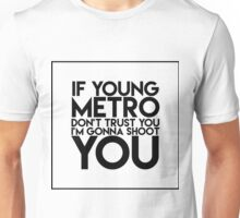 IF YOUNG METRO DON'T TRUST YOU I'M GONNA SHOOT YOU Unisex T-Shirt