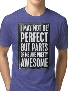 Not prefect but still awesome Tri-blend T-Shirt