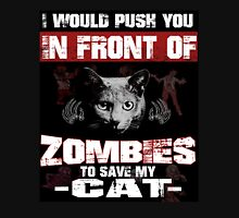 I would push you infront of zombies to save my cat Unisex T-Shirt