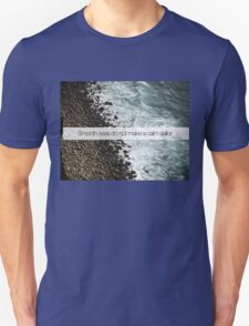 Smooth Seas Do Not Make Skillful Sailors - Simple Design Unisex T-Shirt