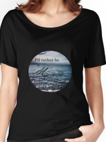I'd Rather be a Mermaid Women's Relaxed Fit T-Shirt