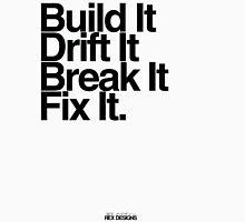 BuildIt DriftIt Breakit FixIt. Unisex T-Shirt