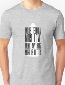 More is Better Unisex T-Shirt
