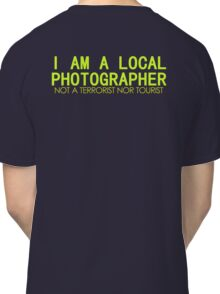 I AM A LOCAL PHOTOGRAPHER Classic T-Shirt