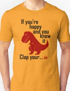 T-rex, If you're happy and you know it... T-Shirt