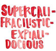 Supercalifragilisticexpialidocious Photographic Print