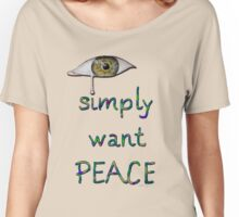 I simply want peace - Version 6 Women's Relaxed Fit T-Shirt