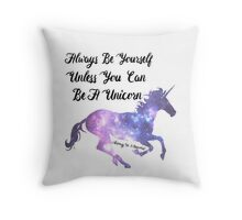 Always be yourself unless you can be a unicorn. Throw Pillow