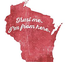 Trust Me.  I'm from Wisconsin. Photographic Print