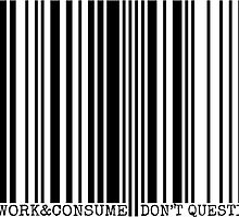 WORK & CONSUME, DON'T QUESTION by Rob Price