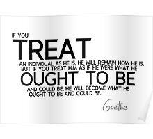treat ought to be - goethe Poster