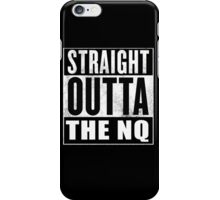 Straight Outta The NQ iPhone Case/Skin